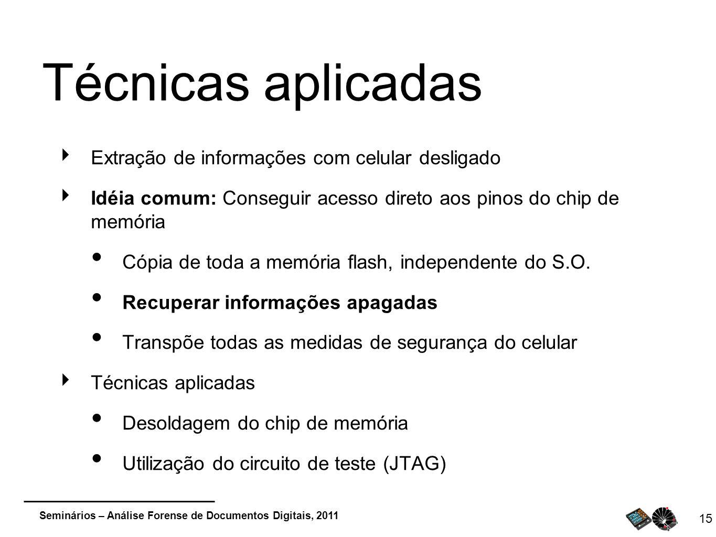 Seminários – Análise Forense de Documentos Digitais, 2011 15 Técnicas aplicadas Extração de informações com celular desligado Idéia comum: Conseguir a
