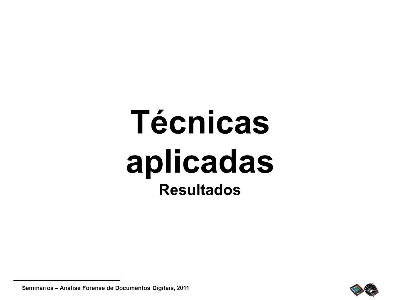 Seminários – Análise Forense de Documentos Digitais, 2011 Técnicas aplicadas Resultados