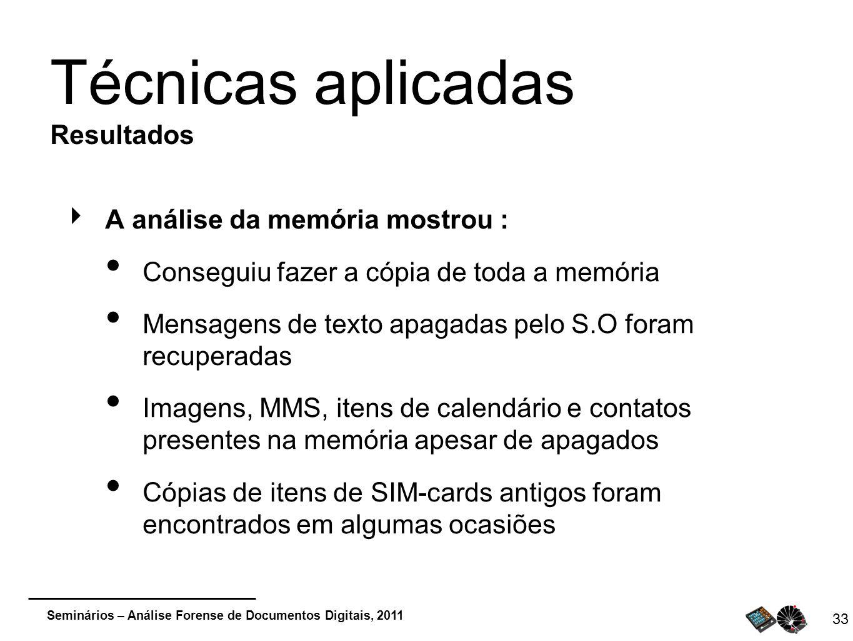 Seminários – Análise Forense de Documentos Digitais, 2011 33 Técnicas aplicadas Resultados A análise da memória mostrou : Conseguiu fazer a cópia de t