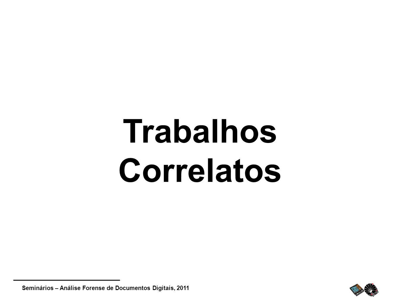 Seminários – Análise Forense de Documentos Digitais, 2011 Trabalhos Correlatos
