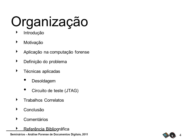 Seminários – Análise Forense de Documentos Digitais, 2011 4 Organização Introdução Motivação Aplicação na computação forense Definição do problema Téc