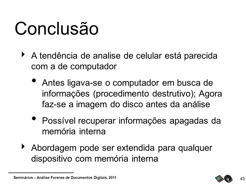 Seminários – Análise Forense de Documentos Digitais, 2011 43 Conclusão A tendência de analise de celular está parecida com a de computador Antes ligav