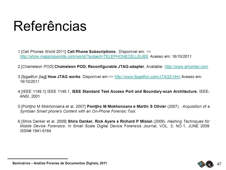Seminários – Análise Forense de Documentos Digitais, 2011 47 Referências 1. [Cell Phones World 2011] Cell Phone Subscriptions. Dísponível em: <> http:
