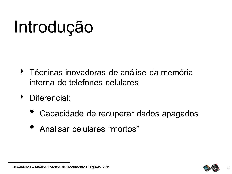 Seminários – Análise Forense de Documentos Digitais, 2011 6 Introdução Técnicas inovadoras de análise da memória interna de telefones celulares Difere