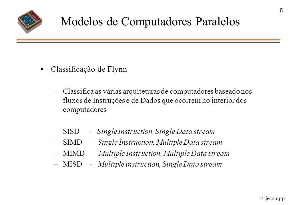 1 a jecompp 5 Modelos de Computadores Paralelos Classificação de Flynn –Classifica as várias arquiteturas de computadores baseado nos fluxos de Instru