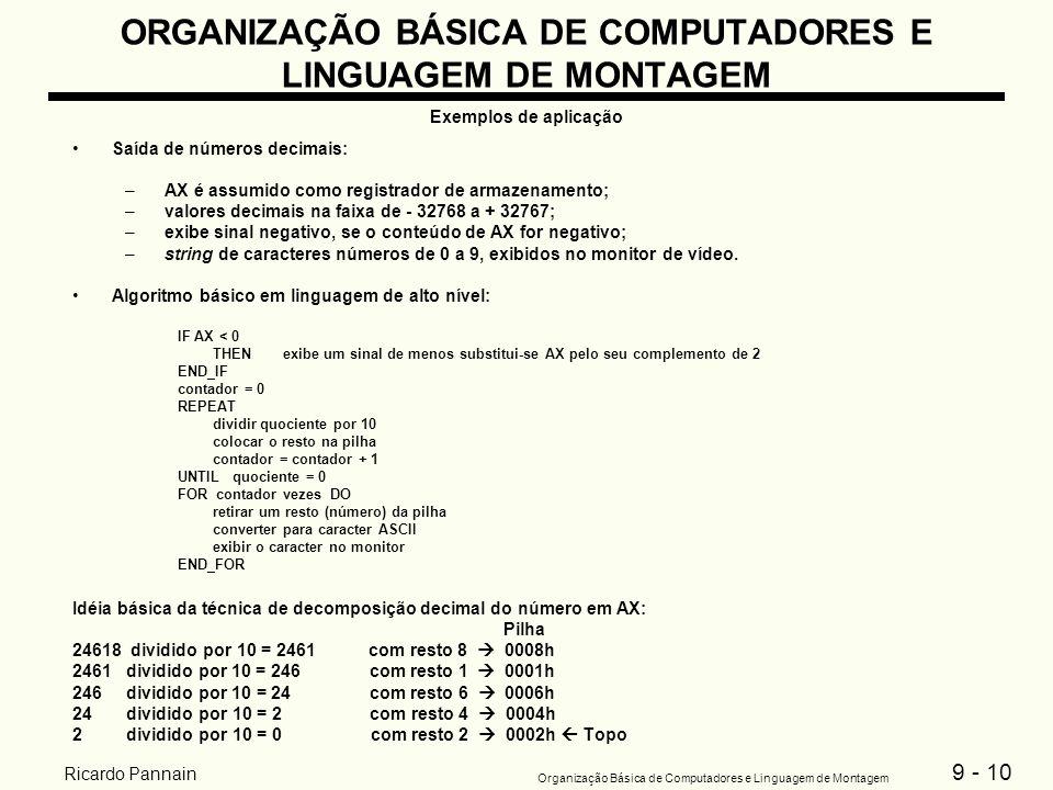 9 - 10 Organização Básica de Computadores e Linguagem de Montagem Ricardo Pannain ORGANIZAÇÃO BÁSICA DE COMPUTADORES E LINGUAGEM DE MONTAGEM Exemplos