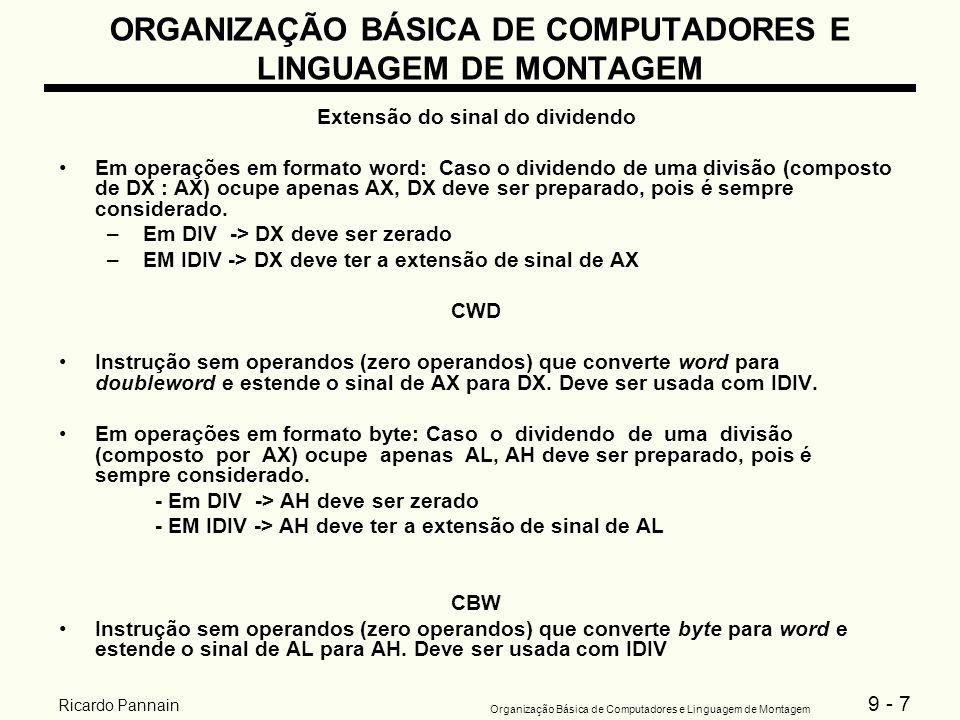 9 - 7 Organização Básica de Computadores e Linguagem de Montagem Ricardo Pannain ORGANIZAÇÃO BÁSICA DE COMPUTADORES E LINGUAGEM DE MONTAGEM Extensão d