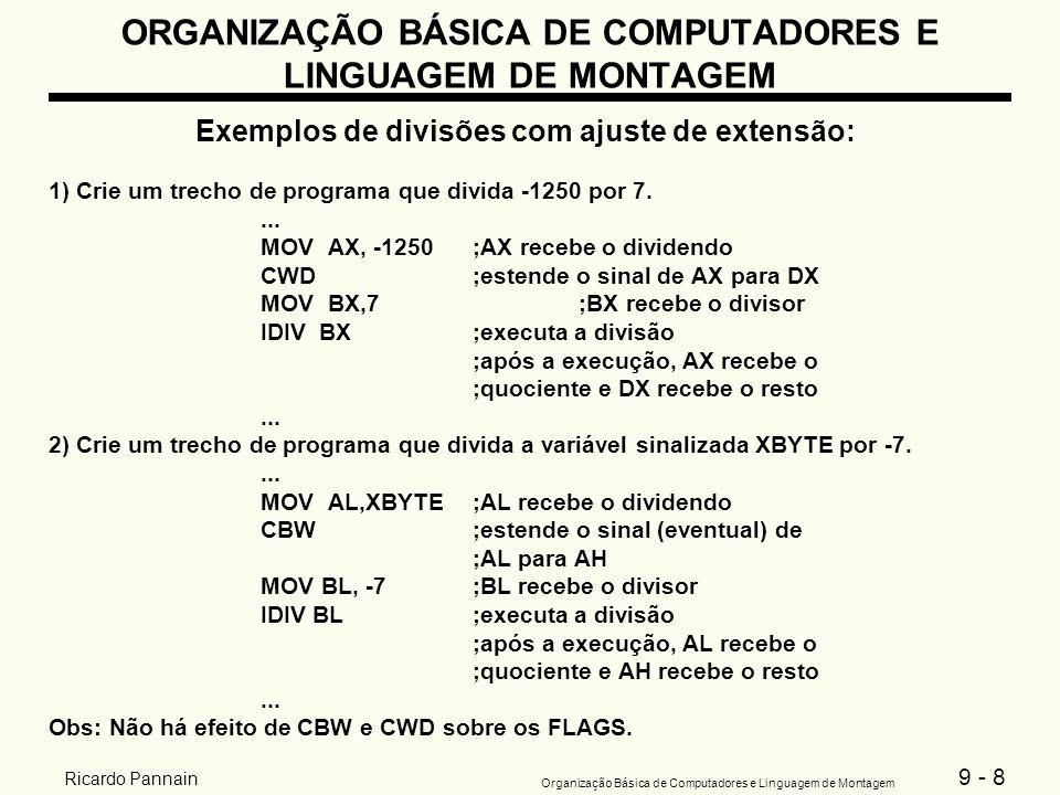 9 - 8 Organização Básica de Computadores e Linguagem de Montagem Ricardo Pannain ORGANIZAÇÃO BÁSICA DE COMPUTADORES E LINGUAGEM DE MONTAGEM Exemplos d