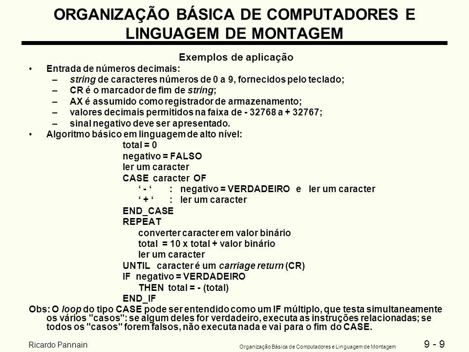 9 - 9 Organização Básica de Computadores e Linguagem de Montagem Ricardo Pannain ORGANIZAÇÃO BÁSICA DE COMPUTADORES E LINGUAGEM DE MONTAGEM Exemplos d