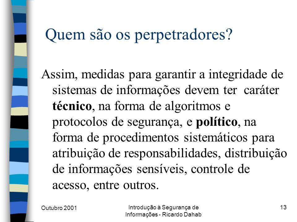 Outubro 2001 Introdução à Segurança de Informações - Ricardo Dahab 13 Quem são os perpetradores? Assim, medidas para garantir a integridade de sistema