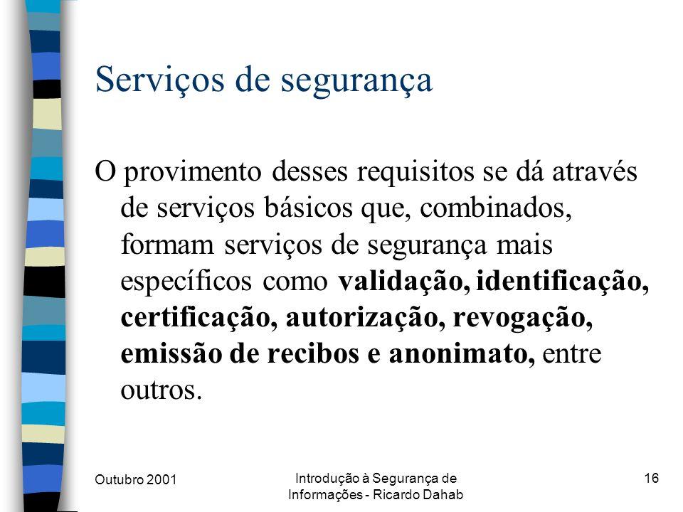 Outubro 2001 Introdução à Segurança de Informações - Ricardo Dahab 16 Serviços de segurança O provimento desses requisitos se dá através de serviços b