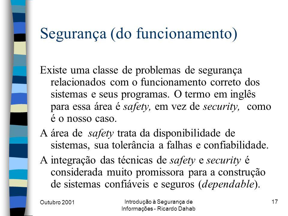 Outubro 2001 Introdução à Segurança de Informações - Ricardo Dahab 17 Segurança (do funcionamento) Existe uma classe de problemas de segurança relacio