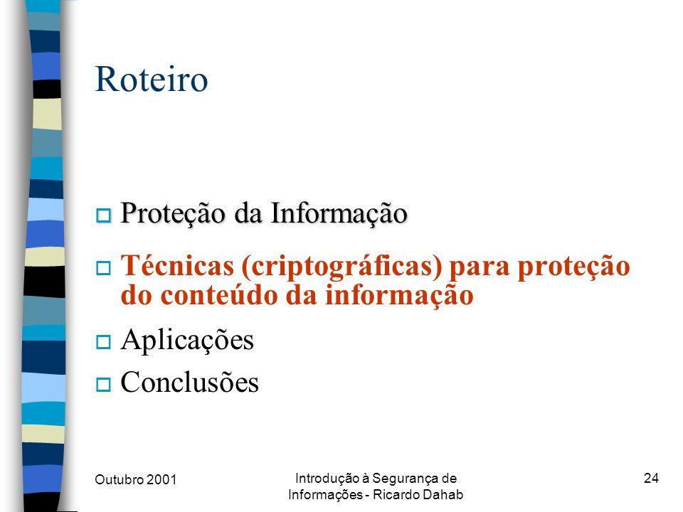 Outubro 2001 Introdução à Segurança de Informações - Ricardo Dahab 24 Roteiro o Proteção da Informação o Técnicas (criptográficas) para proteção do co