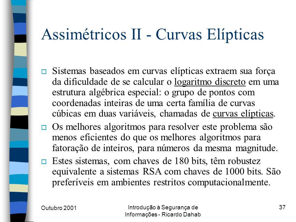 Outubro 2001 Introdução à Segurança de Informações - Ricardo Dahab 37 Assimétricos II - Curvas Elípticas o Sistemas baseados em curvas elípticas extra
