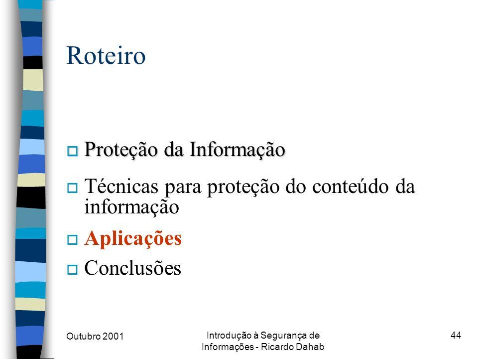 Outubro 2001 Introdução à Segurança de Informações - Ricardo Dahab 44 Roteiro o Proteção da Informação o Técnicas para proteção do conteúdo da informa