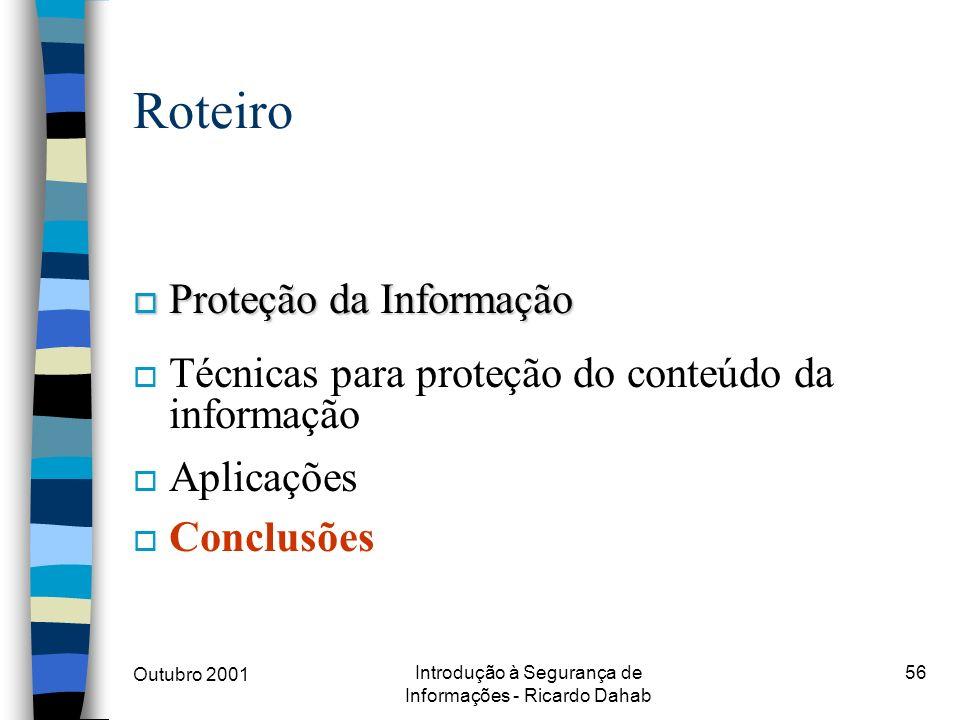 Outubro 2001 Introdução à Segurança de Informações - Ricardo Dahab 56 Roteiro o Proteção da Informação o Técnicas para proteção do conteúdo da informa
