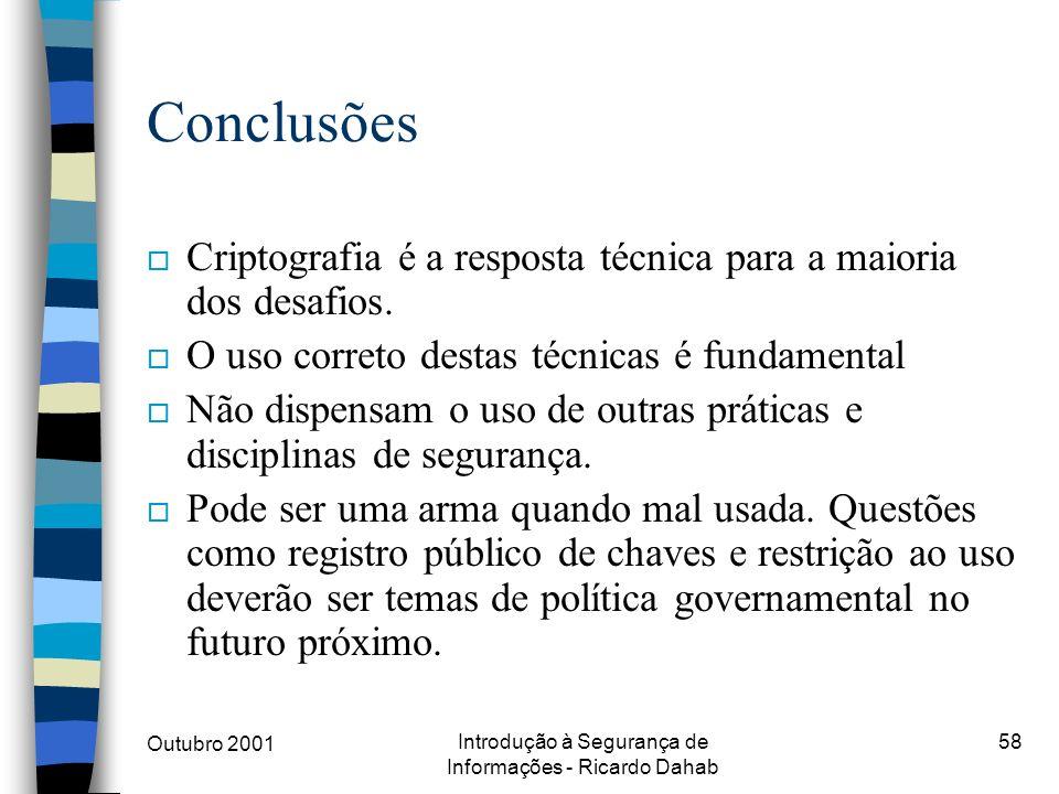Outubro 2001 Introdução à Segurança de Informações - Ricardo Dahab 58 Conclusões o Criptografia é a resposta técnica para a maioria dos desafios. o O