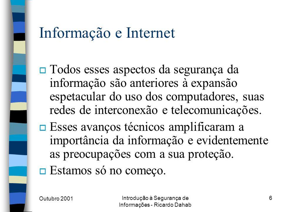 Outubro 2001 Introdução à Segurança de Informações - Ricardo Dahab 6 Informação e Internet o Todos esses aspectos da segurança da informação são anter