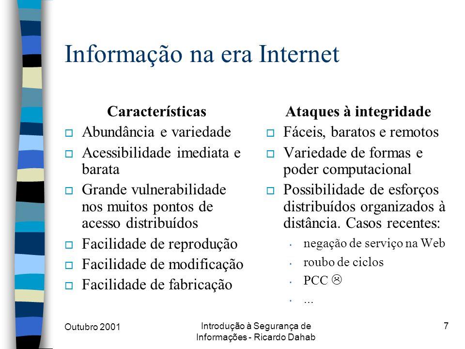 Outubro 2001 Introdução à Segurança de Informações - Ricardo Dahab 7 Informação na era Internet Características o Abundância e variedade o Acessibilid