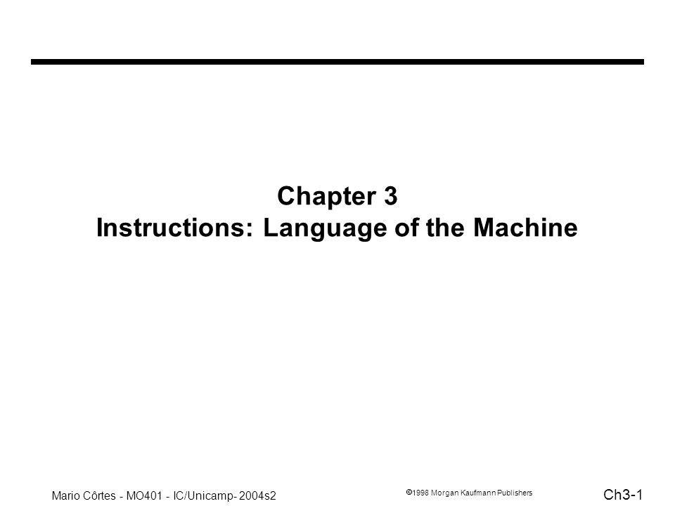 Mario Côrtes - MO401 - IC/Unicamp- 2004s2 Ch3-22 1998 Morgan Kaufmann Publishers if (i == j) f = g + h ; else f = g - h; $s3 $s4 $s0 $s1 $s2 bne $s3, $s4, Else# goto Else if i j add $s0, $s1, $s2# f = g + h j Exit Else: sub $s0, $s1, $s2# f = g - h Exit:....
