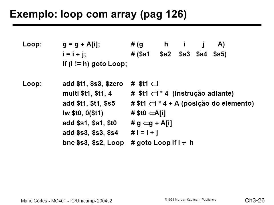 Mario Côrtes - MO401 - IC/Unicamp- 2004s2 Ch3-26 1998 Morgan Kaufmann Publishers Exemplo: loop com array (pag 126) Loop:g = g + A[i];# (g h i j A) i =
