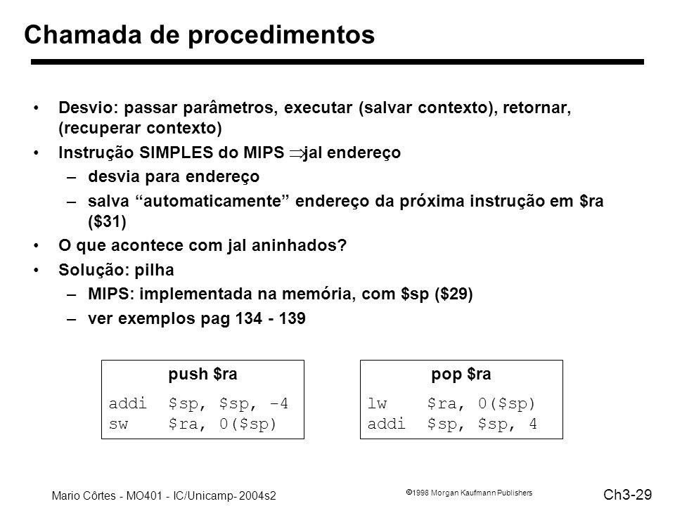Mario Côrtes - MO401 - IC/Unicamp- 2004s2 Ch3-29 1998 Morgan Kaufmann Publishers Chamada de procedimentos Desvio: passar parâmetros, executar (salvar