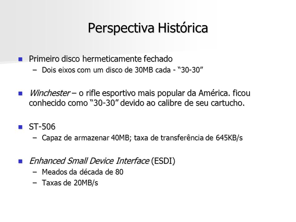 Perspectiva Histórica Primeiro disco hermeticamente fechado Primeiro disco hermeticamente fechado –Dois eixos com um disco de 30MB cada - 30-30 Winchester – o rifle esportivo mais popular da América.