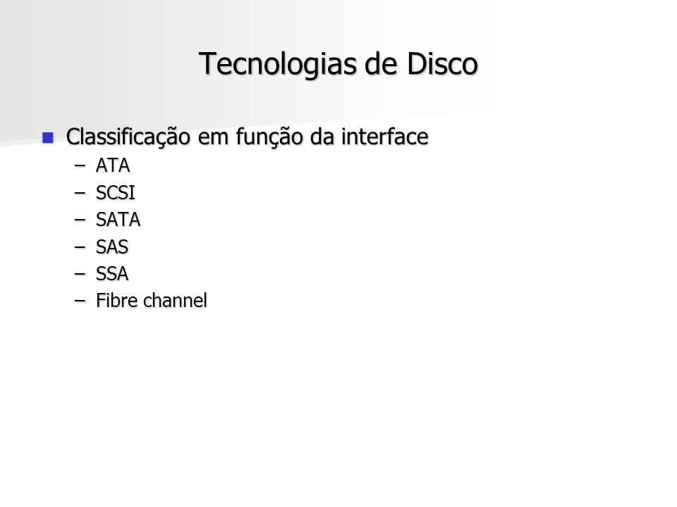 Tecnologias de Disco Classificação em função da interface Classificação em função da interface –ATA –SCSI –SATA –SAS –SSA –Fibre channel