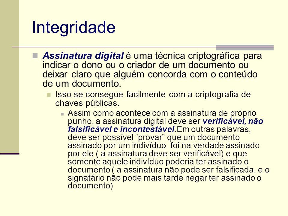 Integridade Assinatura digital é uma técnica criptográfica para indicar o dono ou o criador de um documento ou deixar claro que alguém concorda com o