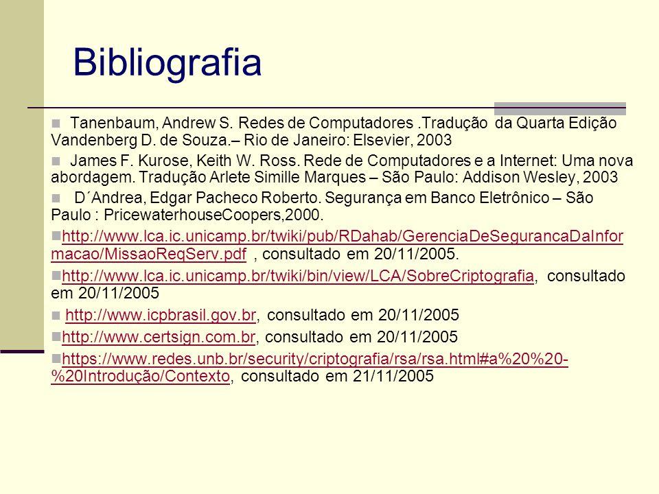 Bibliografia Tanenbaum, Andrew S. Redes de Computadores.Tradução da Quarta Edição Vandenberg D. de Souza.– Rio de Janeiro: Elsevier, 2003 James F. Kur