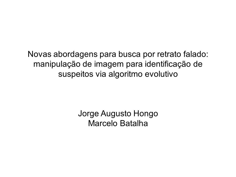 Novas abordagens para busca por retrato falado: manipulação de imagem para identificação de suspeitos via algoritmo evolutivo Jorge Augusto Hongo Marc