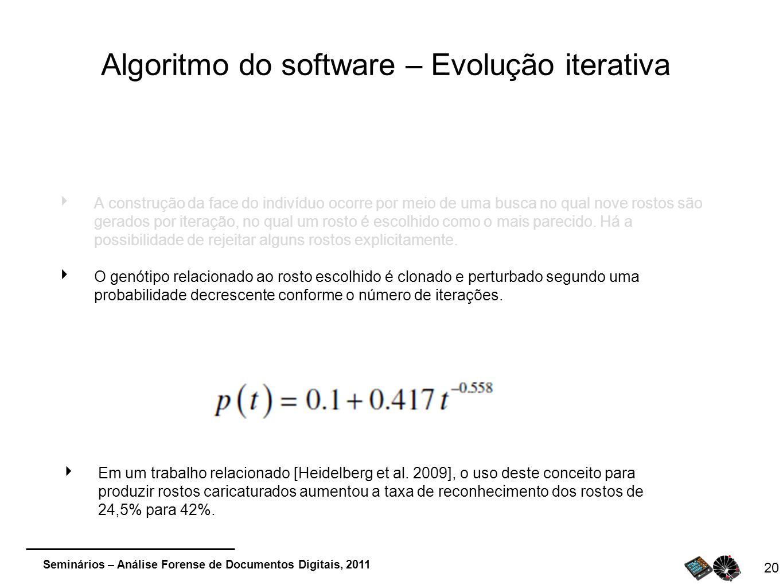 Seminários – Análise Forense de Documentos Digitais, 2011 Algoritmo do software – Evolução iterativa A construção da face do indivíduo ocorre por meio