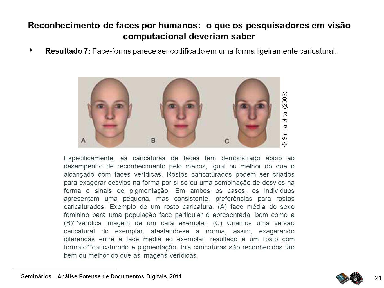 Seminários – Análise Forense de Documentos Digitais, 2011 21 Reconhecimento de faces por humanos: o que os pesquisadores em visão computacional deveri
