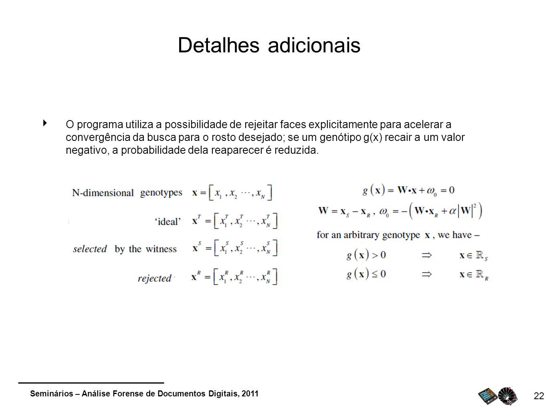Seminários – Análise Forense de Documentos Digitais, 2011 Detalhes adicionais O programa utiliza a possibilidade de rejeitar faces explicitamente para