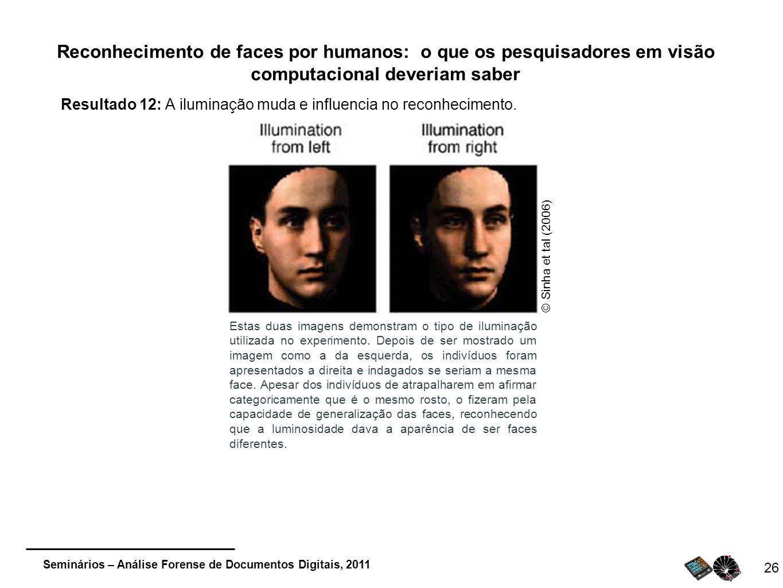 Seminários – Análise Forense de Documentos Digitais, 2011 26 Reconhecimento de faces por humanos: o que os pesquisadores em visão computacional deveri