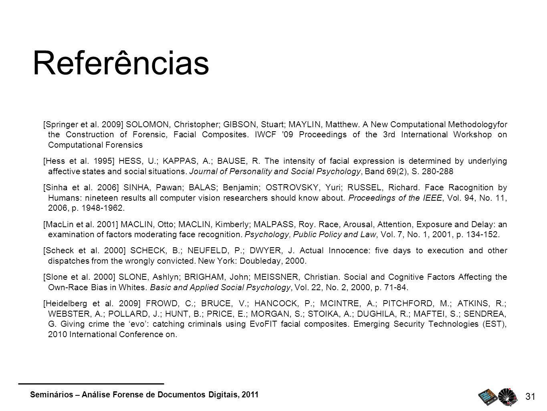 Seminários – Análise Forense de Documentos Digitais, 2011 31 Referências [Springer et al. 2009] SOLOMON, Christopher; GIBSON, Stuart; MAYLIN, Matthew.