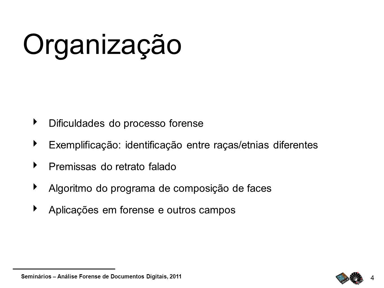 Seminários – Análise Forense de Documentos Digitais, 2011 4 Organização Dificuldades do processo forense Exemplificação: identificação entre raças/etn