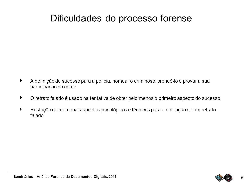 Seminários – Análise Forense de Documentos Digitais, 2011 Dificuldades do processo forense A definição de sucesso para a polícia: nomear o criminoso,
