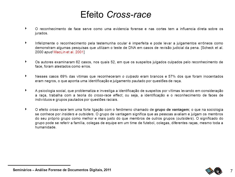 Seminários – Análise Forense de Documentos Digitais, 2011 7 Efeito Cross-race O reconhecimento de face serve como uma evidencia forense e nas cortes t