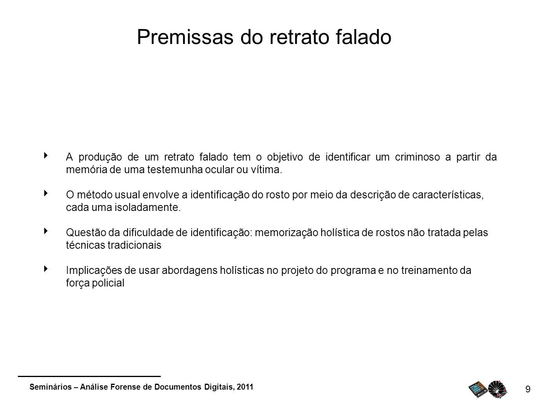 Seminários – Análise Forense de Documentos Digitais, 2011 Premissas do retrato falado A produção de um retrato falado tem o objetivo de identificar um
