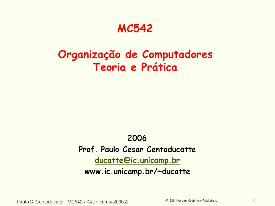 1 1998 Morgan Kaufmann Publishers Paulo C.Centoducatte – MC542 - IC/Unicamp- 2006s2 2006 Prof.
