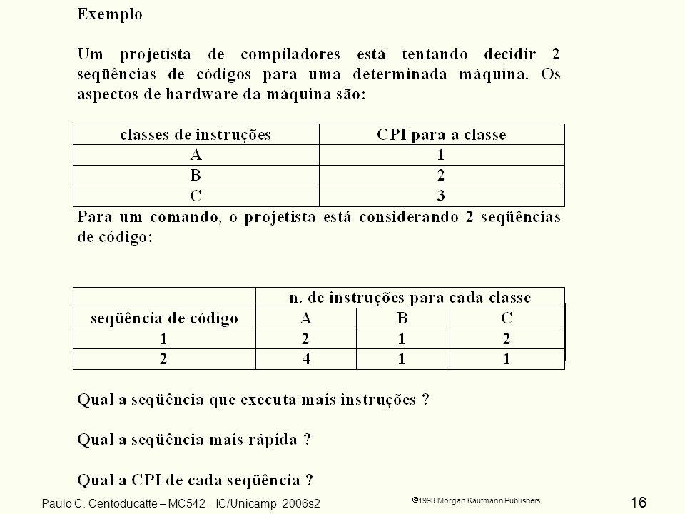 16 1998 Morgan Kaufmann Publishers Paulo C. Centoducatte – MC542 - IC/Unicamp- 2006s2