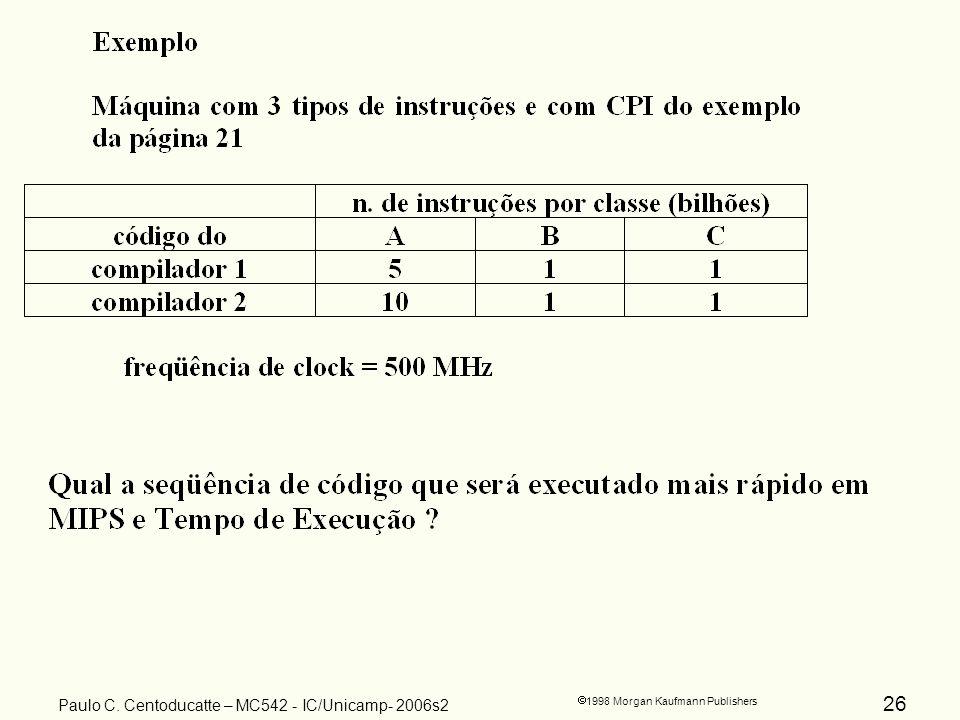 26 1998 Morgan Kaufmann Publishers Paulo C. Centoducatte – MC542 - IC/Unicamp- 2006s2