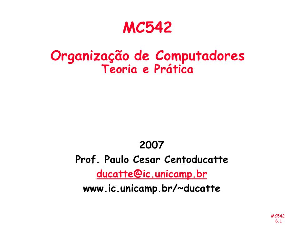 MC542 6.12 Virtual Memory - Exemplo Virtual address size: 31 bits Physical address size: 27 bits Page size: 4 KB = 2 12 bytes Assim, –Virtual memory size = 2 31 bytes = 2 GB –Physical memory size = 2 27 bytes = 128 MB –Page offset = 12 bits –2 31 /2 12 = 2 19 virtual pages (VPN = 19 bits) –2 27 /2 12 = 2 15 physical pages (PPN = 15 bits)
