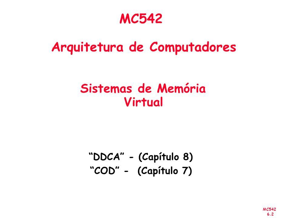 MC542 6.2 MC542 Arquitetura de Computadores Sistemas de Memória Virtual DDCA - (Capítulo 8) COD - (Capítulo 7)