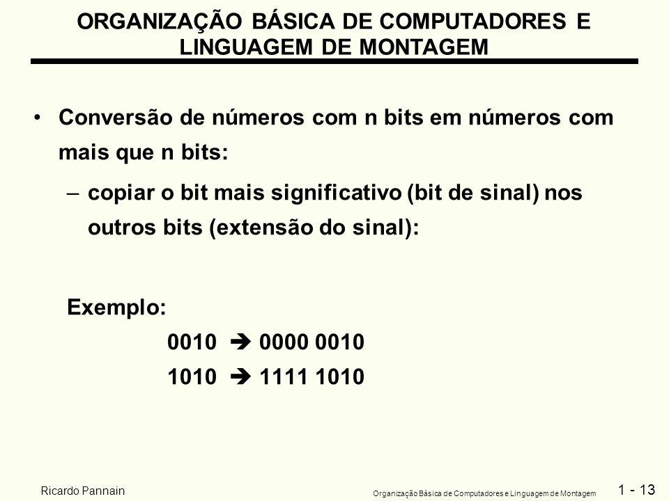 1 - 13 Organização Básica de Computadores e Linguagem de Montagem Ricardo Pannain Conversão de números com n bits em números com mais que n bits: –cop