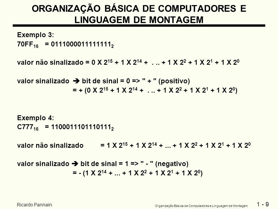 1 - 9 Organização Básica de Computadores e Linguagem de Montagem Ricardo Pannain ORGANIZAÇÃO BÁSICA DE COMPUTADORES E LINGUAGEM DE MONTAGEM Exemplo 3: