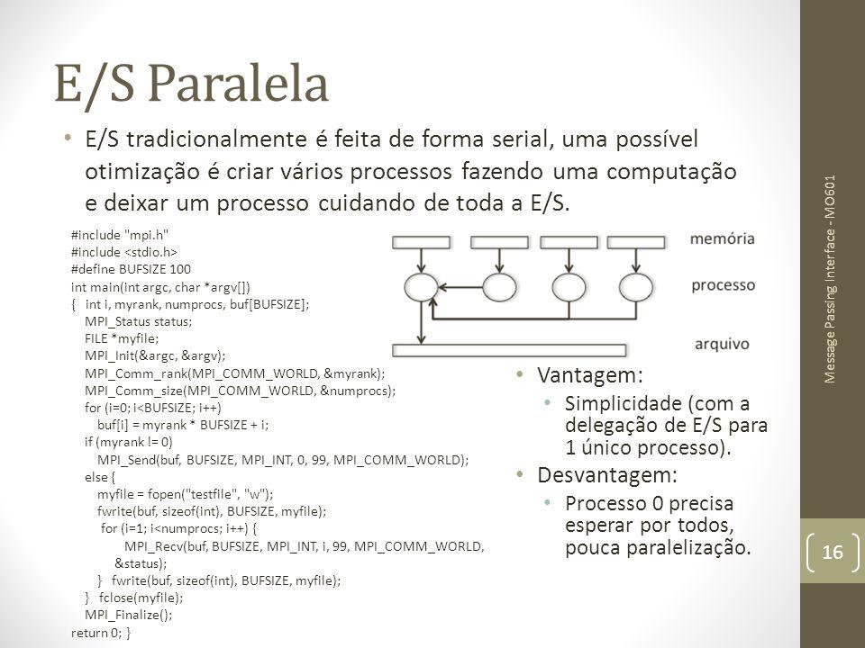 E/S Paralela E/S tradicionalmente é feita de forma serial, uma possível otimização é criar vários processos fazendo uma computação e deixar um process