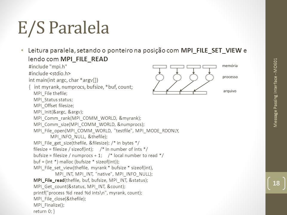 E/S Paralela Leitura paralela, setando o ponteiro na posição com MPI_FILE_SET_VIEW e lendo com MPI_FILE_READ #include