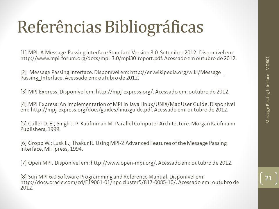 Referências Bibliográficas [1] MPI: A Message-Passing Interface Standard Version 3.0. Setembro 2012. Disponível em: http://www.mpi-forum.org/docs/mpi-